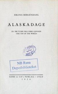 """Alaskadage : en tre tusen mils færd gjennem """"The top of the world"""""""